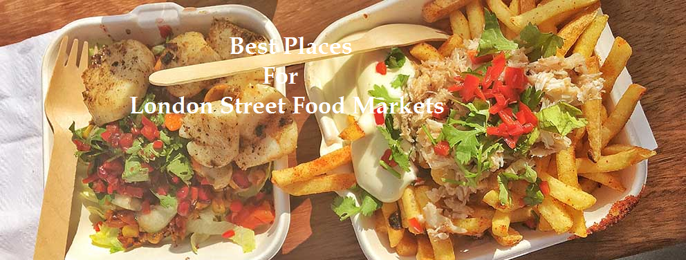 Best Places For London Street Food Markets
